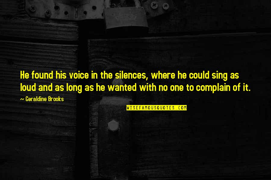 Self Confidence Quotes By Geraldine Brooks: He found his voice in the silences, where
