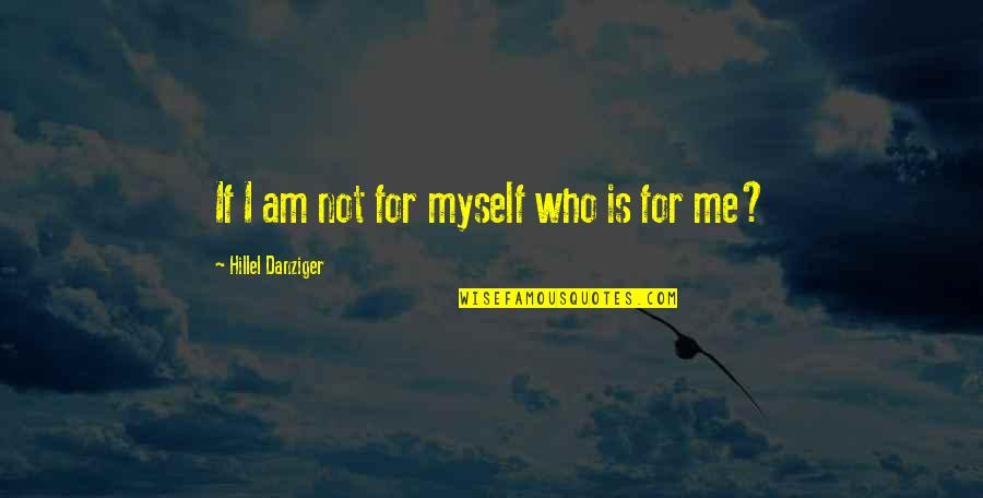 Self Confidence Quotes By Hillel Danziger: If I am not for myself who is