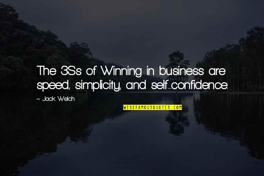 Self Confidence Quotes By Jack Welch: The 3Ss of Winning in business are speed,