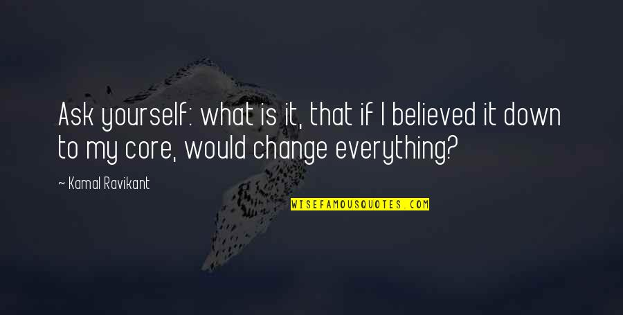 Self Confidence Quotes By Kamal Ravikant: Ask yourself: what is it, that if I