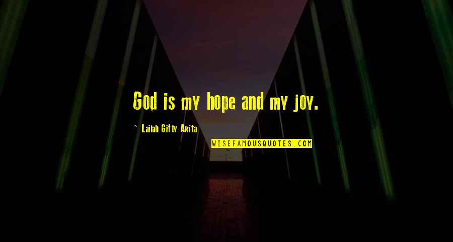 Self Confidence Quotes By Lailah Gifty Akita: God is my hope and my joy.