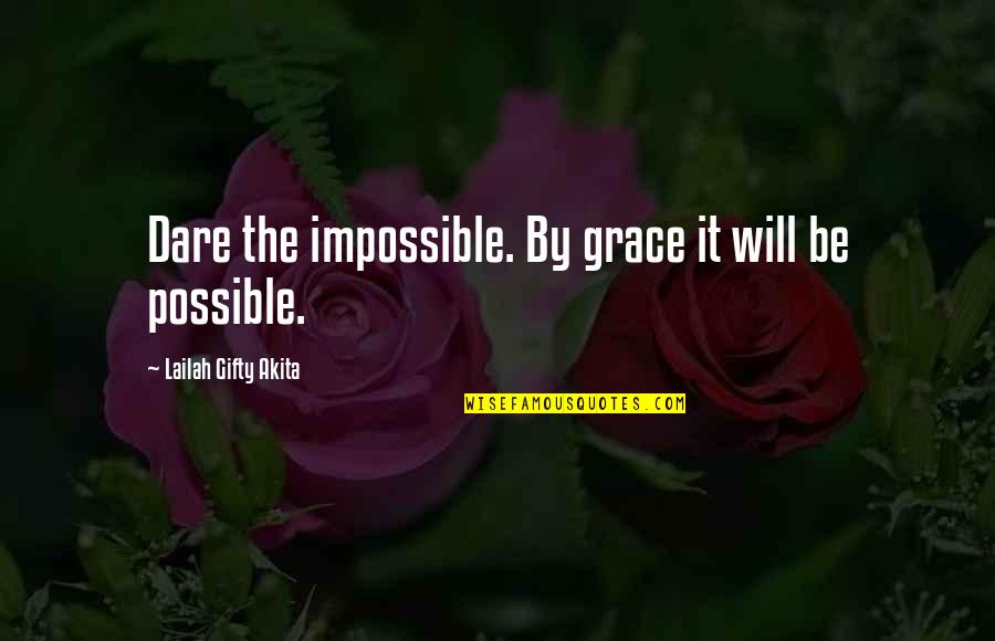 Self Confidence Quotes By Lailah Gifty Akita: Dare the impossible. By grace it will be