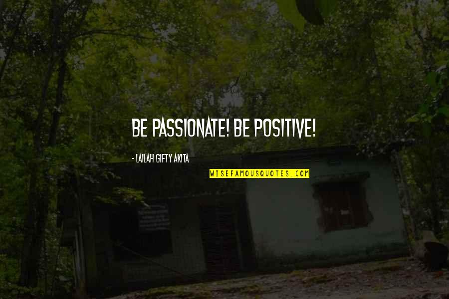 Self Confidence Quotes By Lailah Gifty Akita: Be passionate! Be positive!