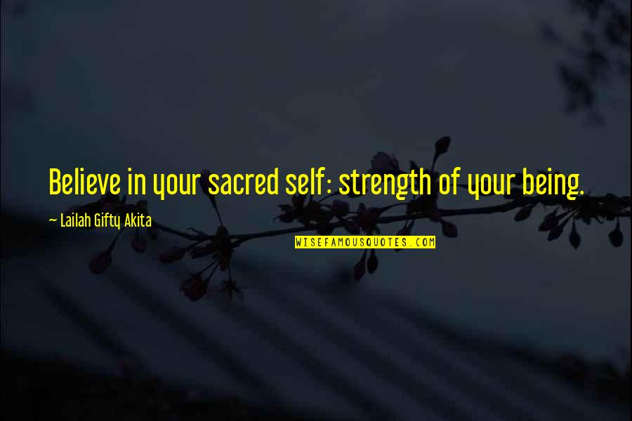 Self Confidence Quotes By Lailah Gifty Akita: Believe in your sacred self: strength of your