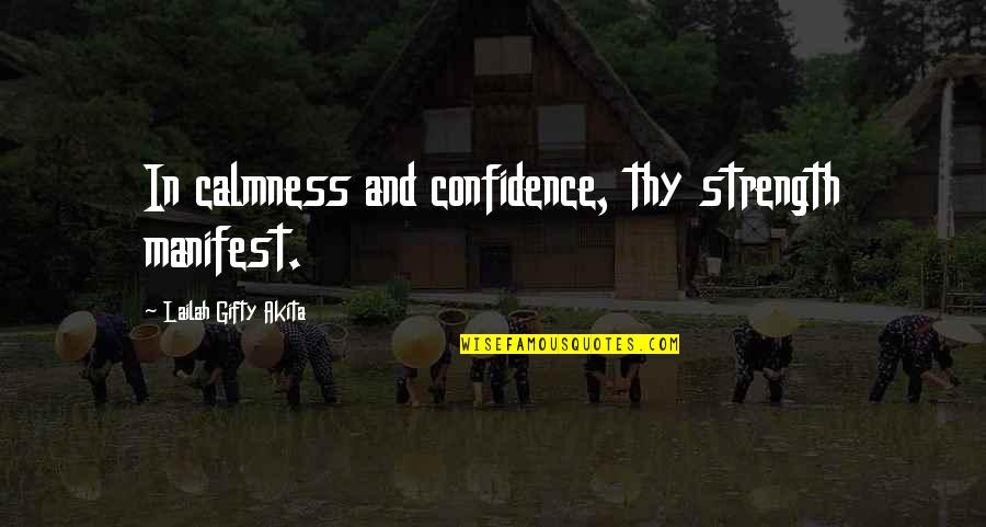 Self Confidence Quotes By Lailah Gifty Akita: In calmness and confidence, thy strength manifest.