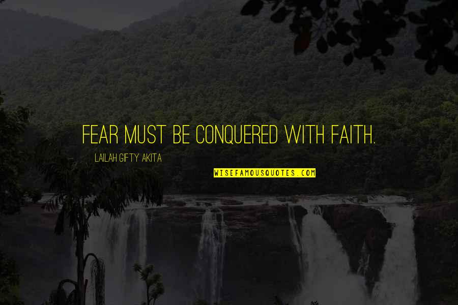 Self Confidence Quotes By Lailah Gifty Akita: Fear must be conquered with faith.