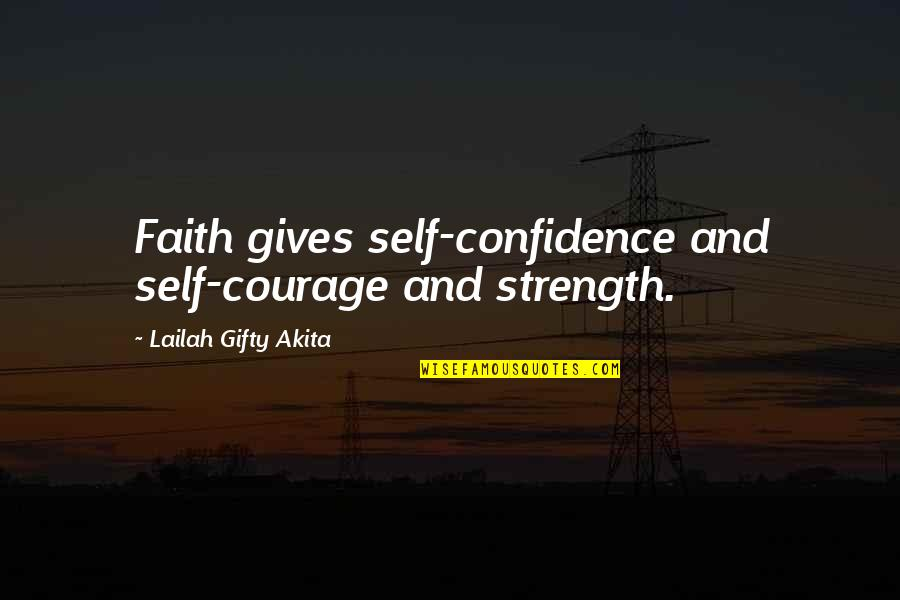 Self Confidence Quotes By Lailah Gifty Akita: Faith gives self-confidence and self-courage and strength.