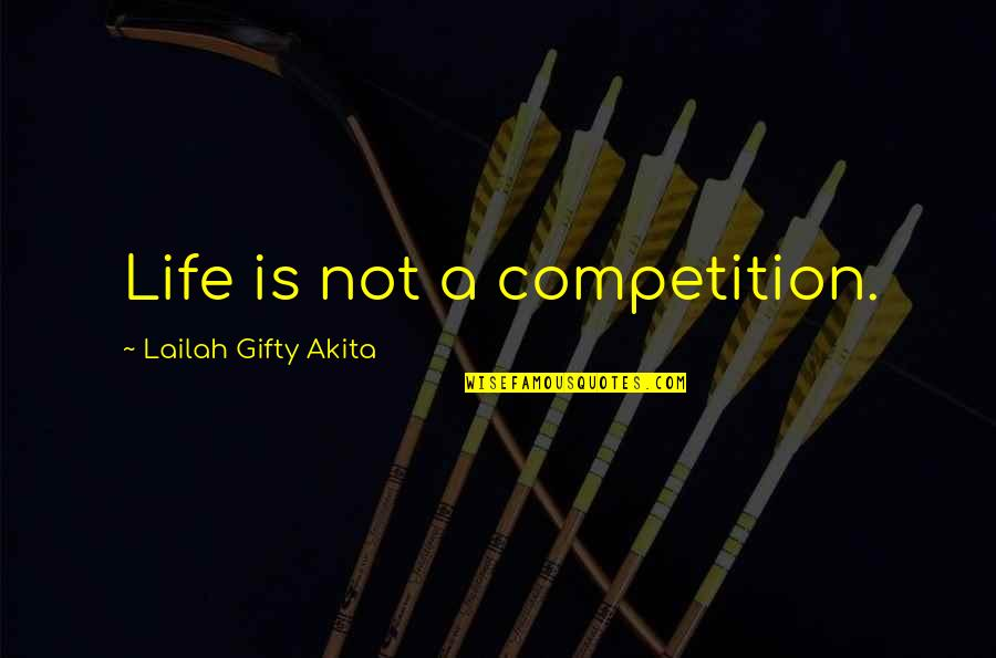 Self Confidence Quotes By Lailah Gifty Akita: Life is not a competition.