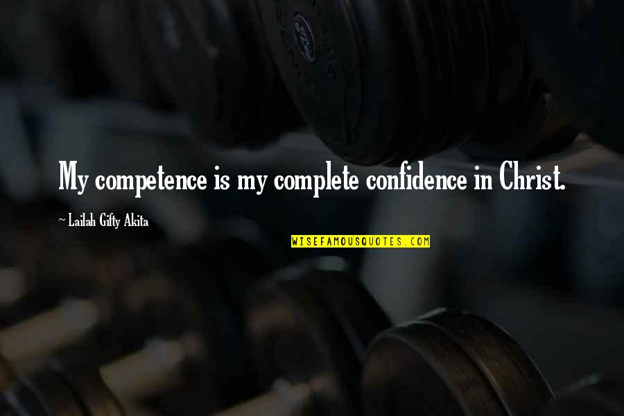 Self Confidence Quotes By Lailah Gifty Akita: My competence is my complete confidence in Christ.