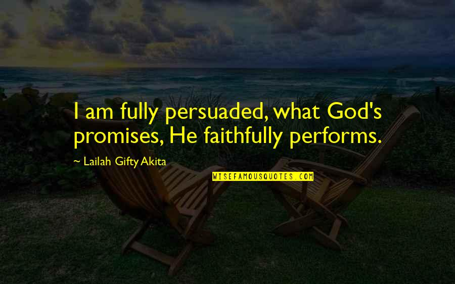 Self Confidence Quotes By Lailah Gifty Akita: I am fully persuaded, what God's promises, He