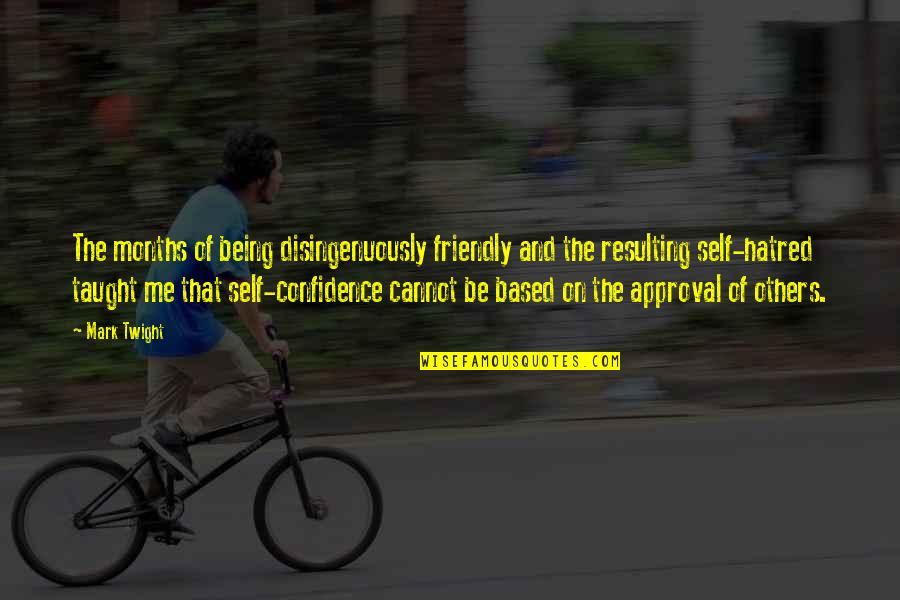 Self Confidence Quotes By Mark Twight: The months of being disingenuously friendly and the