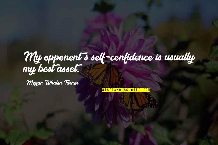 Self Confidence Quotes By Megan Whalen Turner: My opponent's self-confidence is usually my best asset.