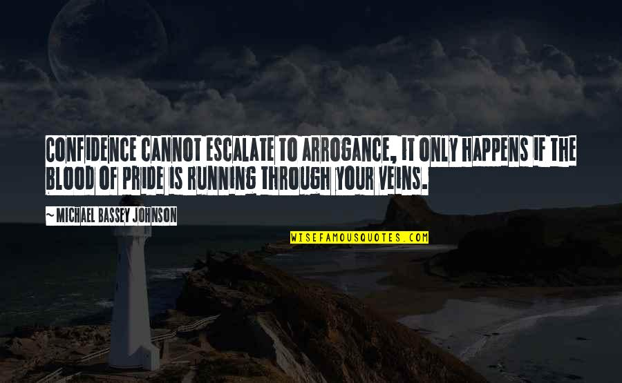 Self Confidence Quotes By Michael Bassey Johnson: Confidence cannot escalate to arrogance, it only happens
