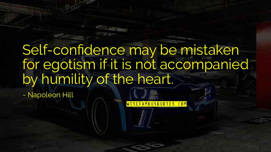 Self Confidence Quotes By Napoleon Hill: Self-confidence may be mistaken for egotism if it