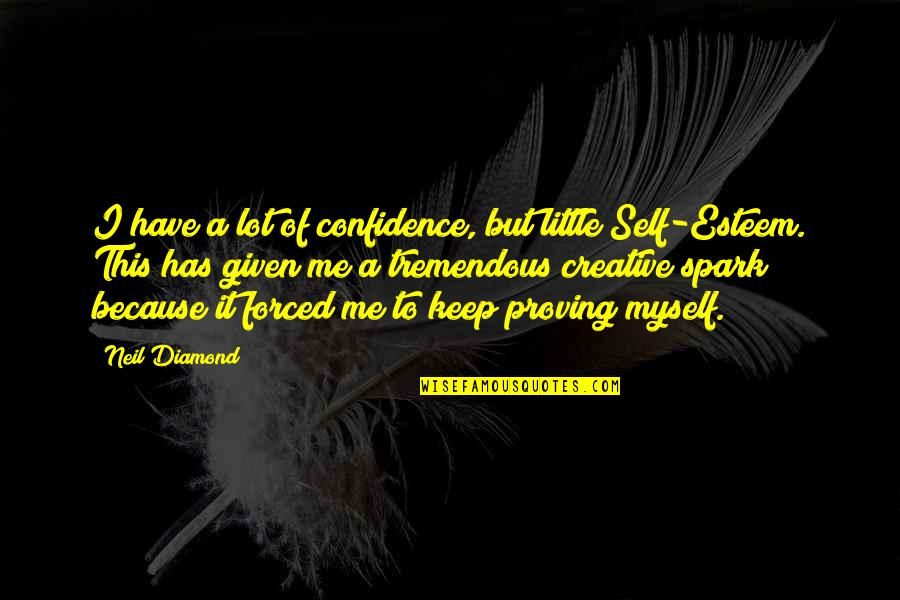 Self Confidence Quotes By Neil Diamond: I have a lot of confidence, but little