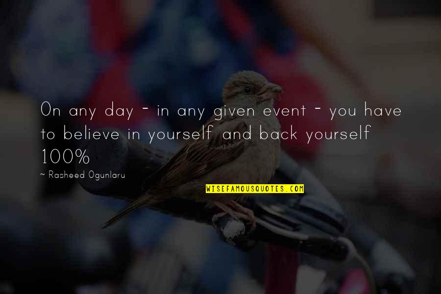 Self Confidence Quotes By Rasheed Ogunlaru: On any day - in any given event