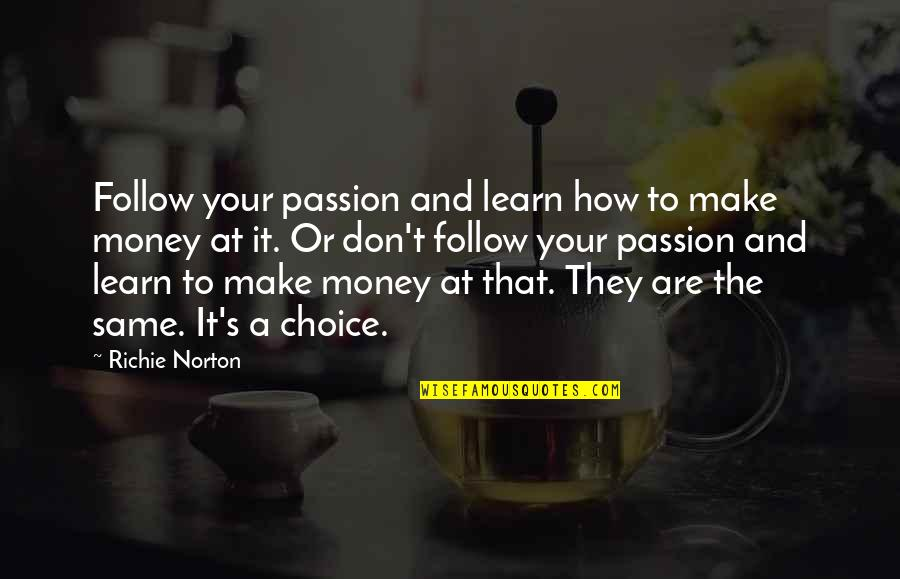 Self Confidence Quotes By Richie Norton: Follow your passion and learn how to make