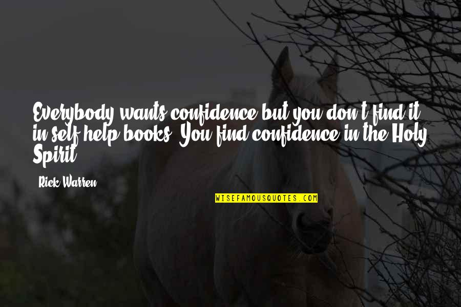 Self Confidence Quotes By Rick Warren: Everybody wants confidence but you don't find it