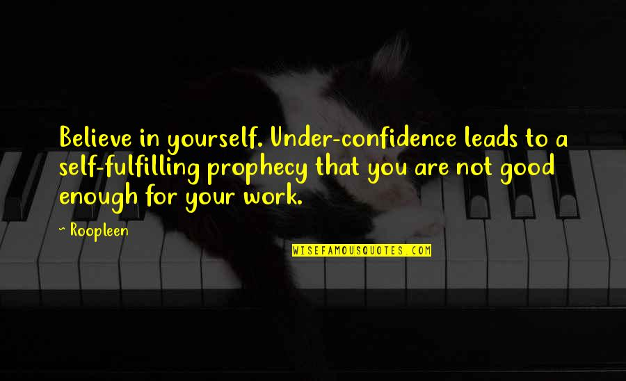 Self Confidence Quotes By Roopleen: Believe in yourself. Under-confidence leads to a self-fulfilling