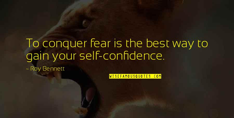 Self Confidence Quotes By Roy Bennett: To conquer fear is the best way to