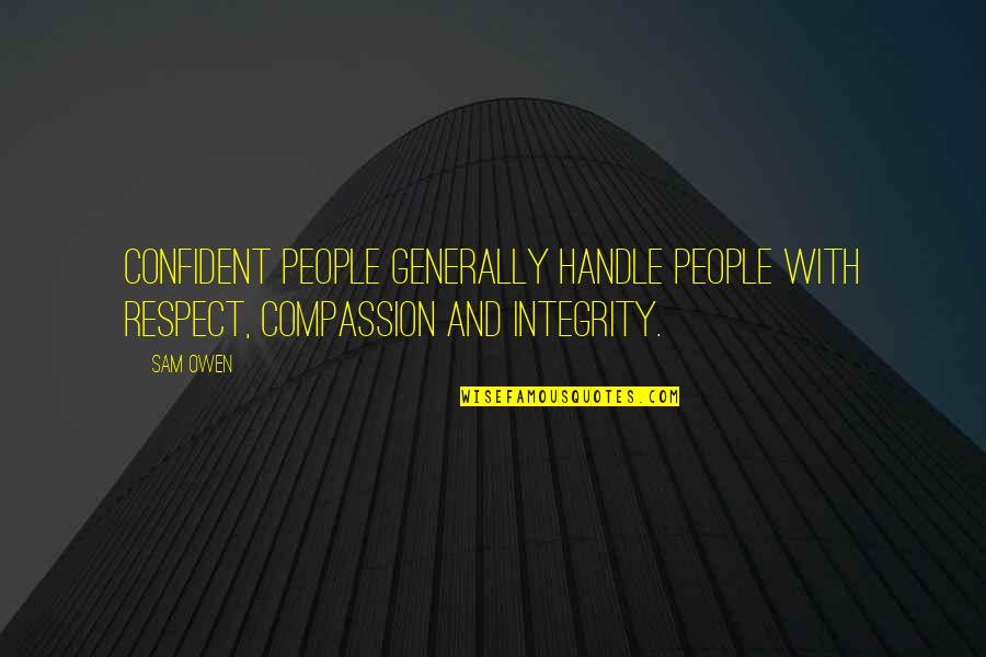 Self Confidence Quotes By Sam Owen: Confident people generally handle people with respect, compassion