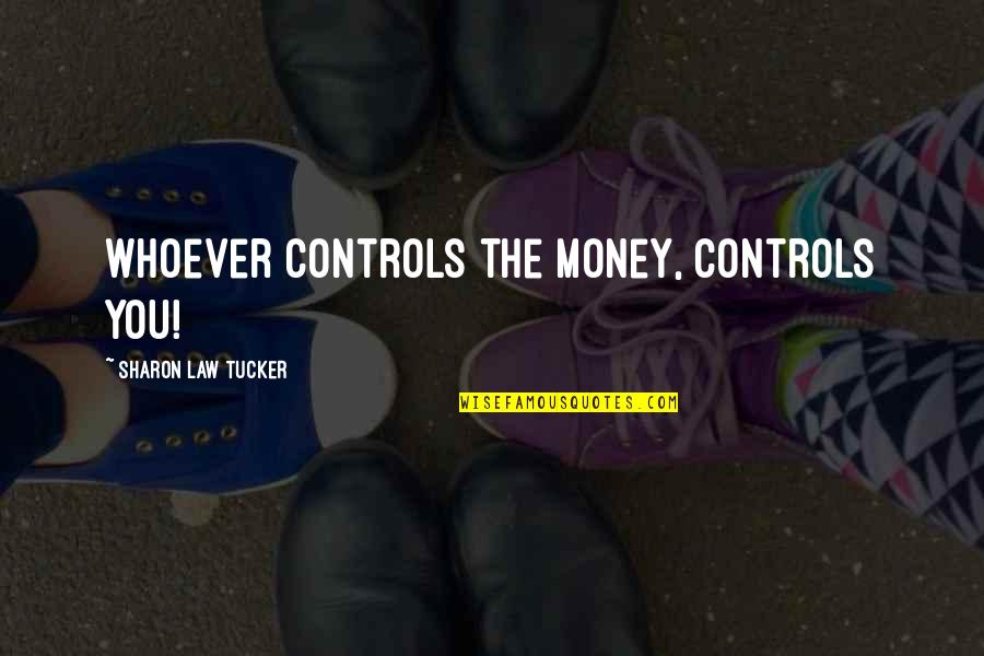 Self Confidence Quotes By Sharon Law Tucker: Whoever controls the money, controls you!