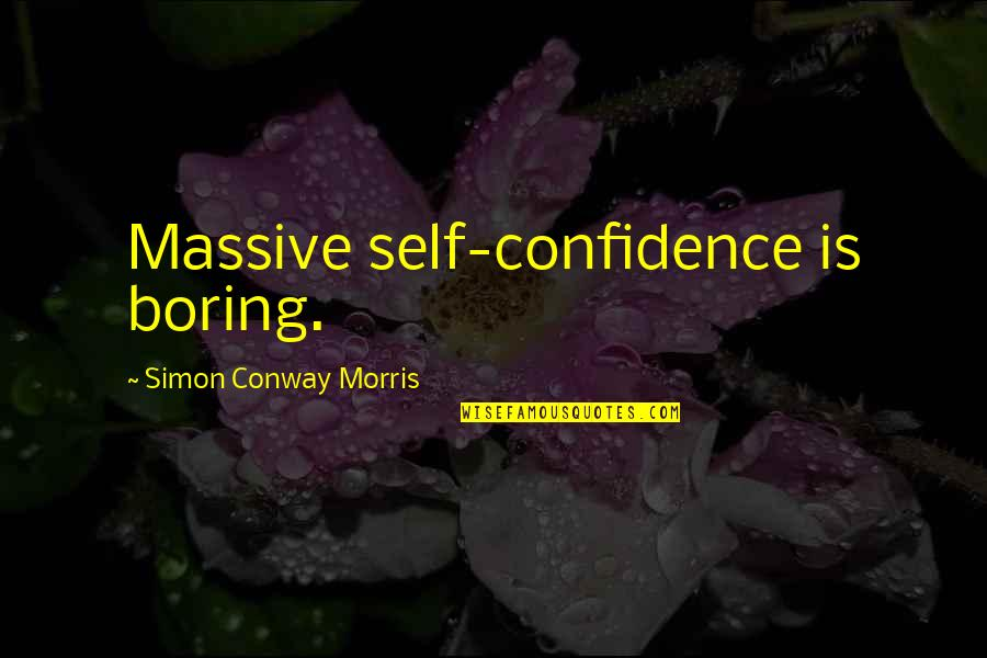 Self Confidence Quotes By Simon Conway Morris: Massive self-confidence is boring.