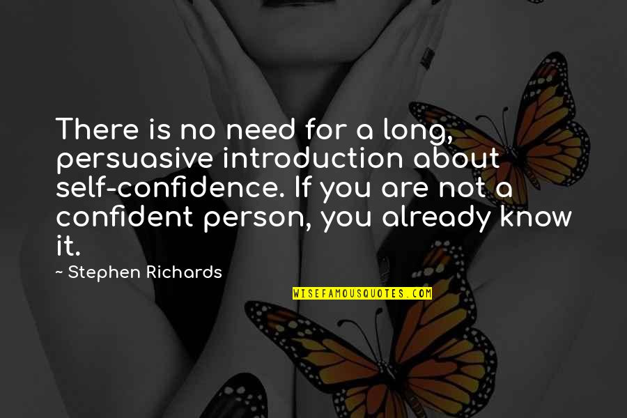 Self Confidence Quotes By Stephen Richards: There is no need for a long, persuasive