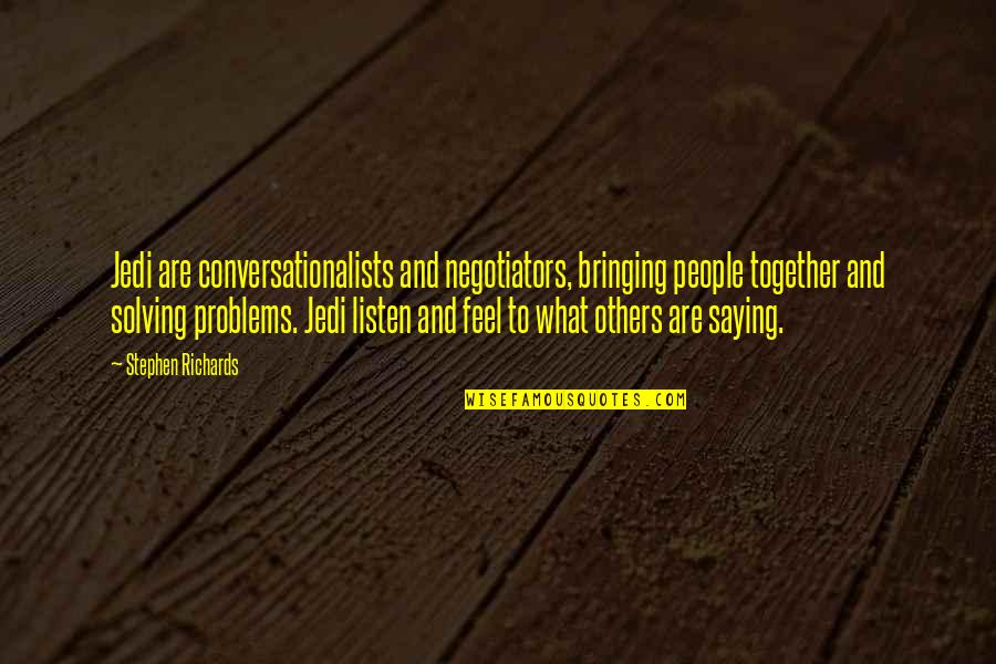 Self Confidence Quotes By Stephen Richards: Jedi are conversationalists and negotiators, bringing people together