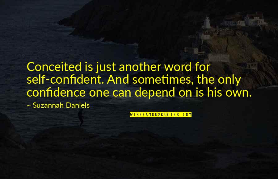 Self Confidence Quotes By Suzannah Daniels: Conceited is just another word for self-confident. And