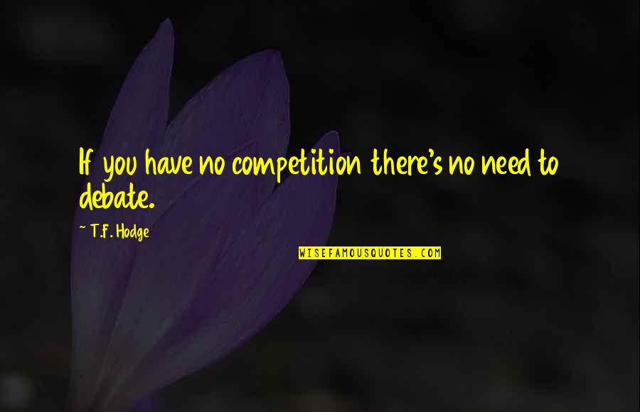 Self Confidence Quotes By T.F. Hodge: If you have no competition there's no need