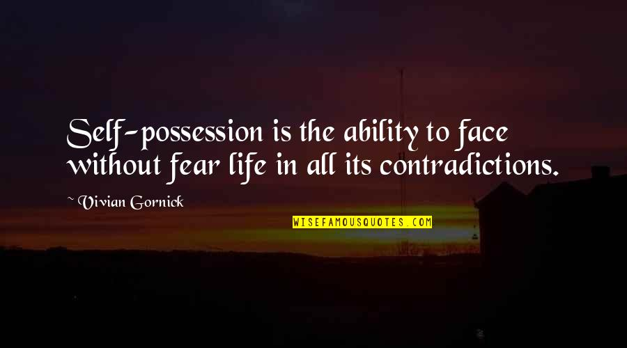 Self Confidence Quotes By Vivian Gornick: Self-possession is the ability to face without fear