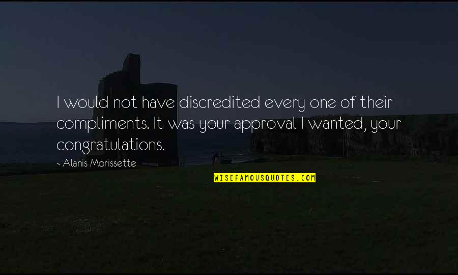 Self Congratulations Quotes By Alanis Morissette: I would not have discredited every one of
