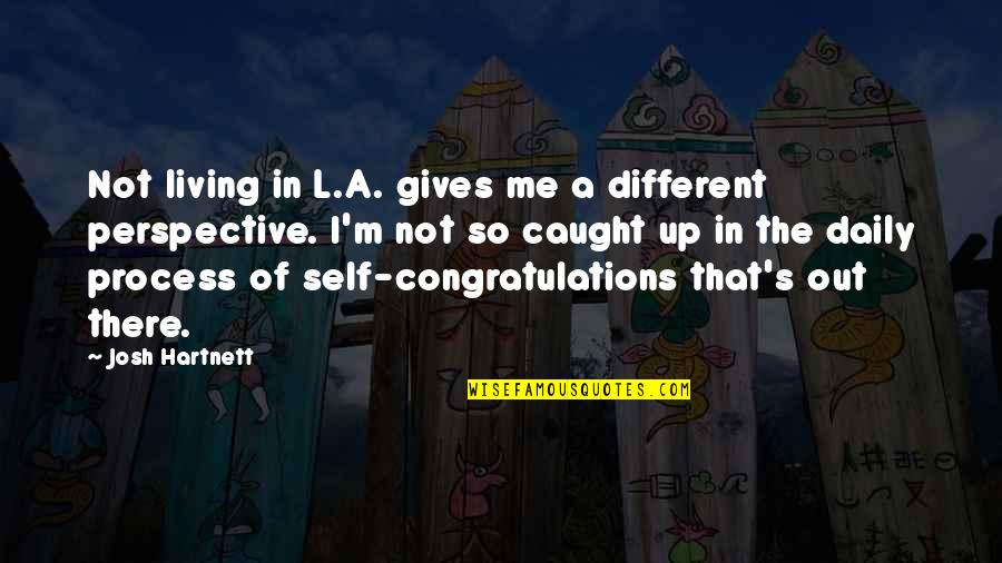 Self Congratulations Quotes By Josh Hartnett: Not living in L.A. gives me a different