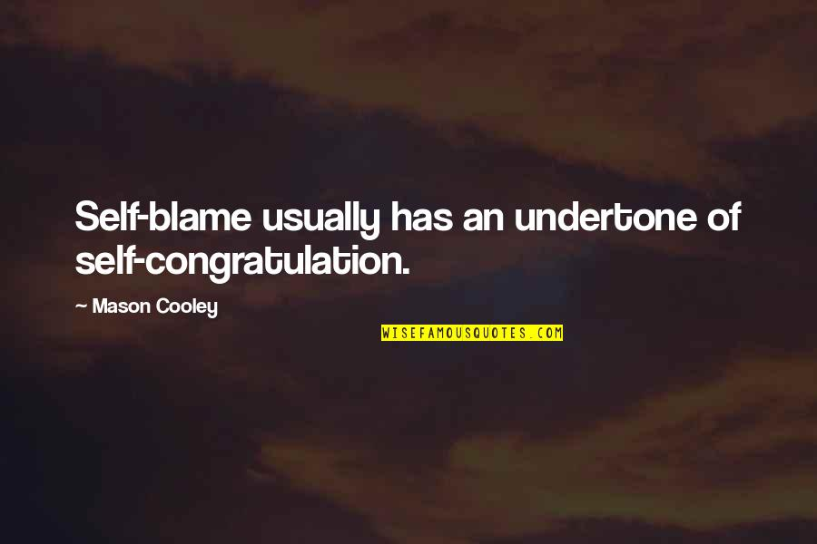 Self Congratulations Quotes By Mason Cooley: Self-blame usually has an undertone of self-congratulation.