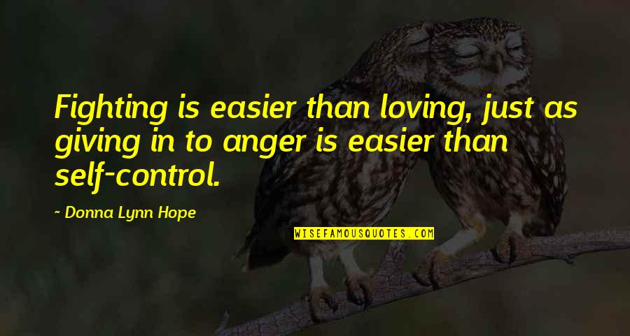 Self Control Anger Quotes By Donna Lynn Hope: Fighting is easier than loving, just as giving