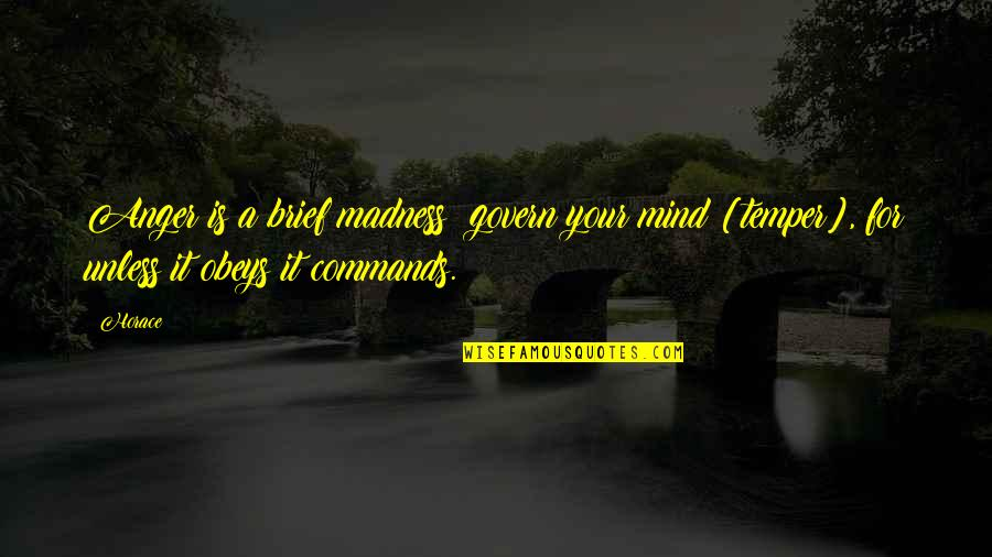 Self Control Anger Quotes By Horace: Anger is a brief madness: govern your mind