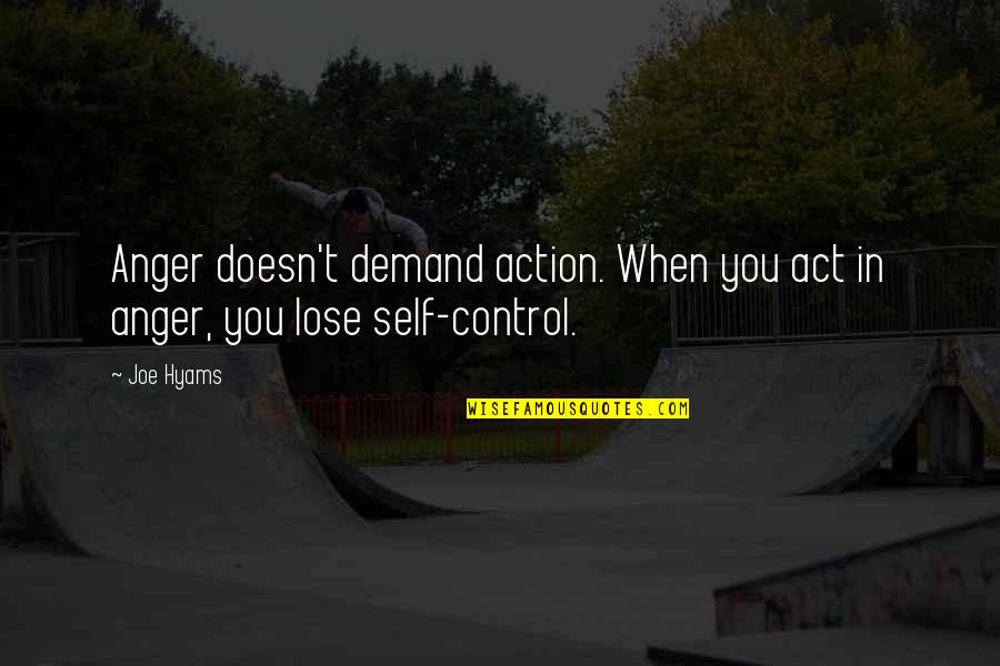 Self Control Anger Quotes By Joe Hyams: Anger doesn't demand action. When you act in