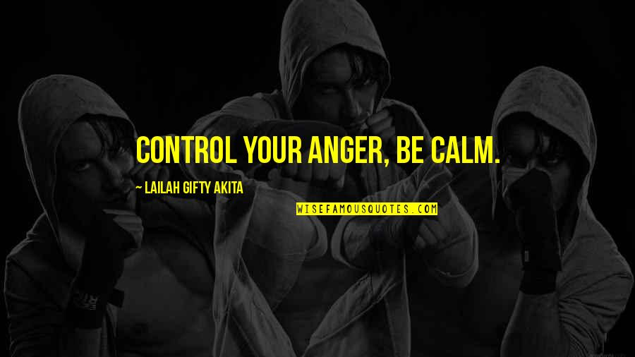 Self Control Anger Quotes By Lailah Gifty Akita: Control your anger, be calm.