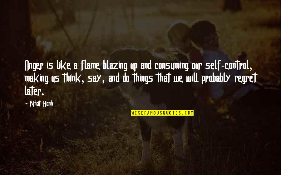 Self Control Anger Quotes By Nhat Hanh: Anger is like a flame blazing up and