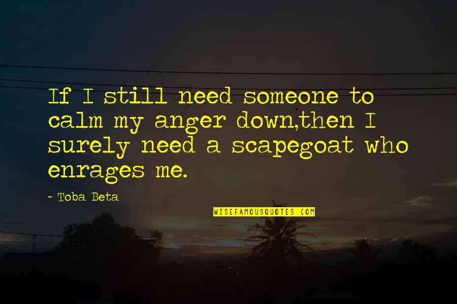 Self Control Anger Quotes By Toba Beta: If I still need someone to calm my