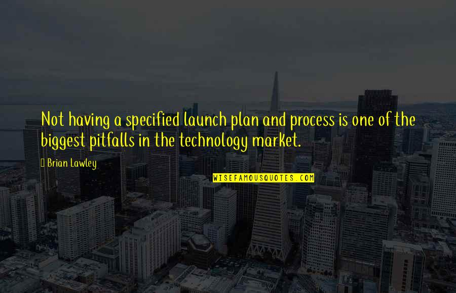 Self Declaration Quotes By Brian Lawley: Not having a specified launch plan and process
