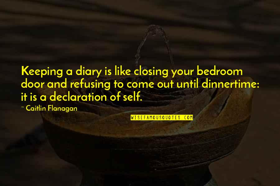 Self Declaration Quotes By Caitlin Flanagan: Keeping a diary is like closing your bedroom