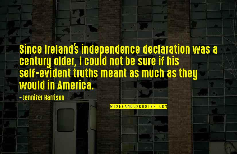 Self Declaration Quotes By Jennifer Harrison: Since Ireland's independence declaration was a century older,