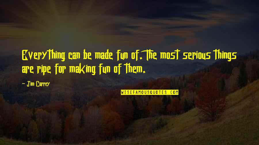 Self Declaration Quotes By Jim Carrey: Everything can be made fun of. The most