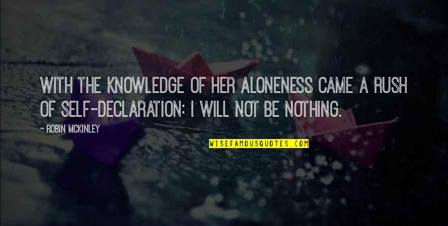 Self Declaration Quotes By Robin McKinley: With the knowledge of her aloneness came a