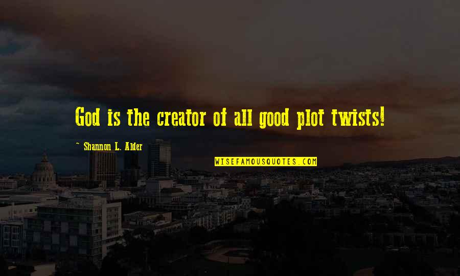 Self Declaration Quotes By Shannon L. Alder: God is the creator of all good plot