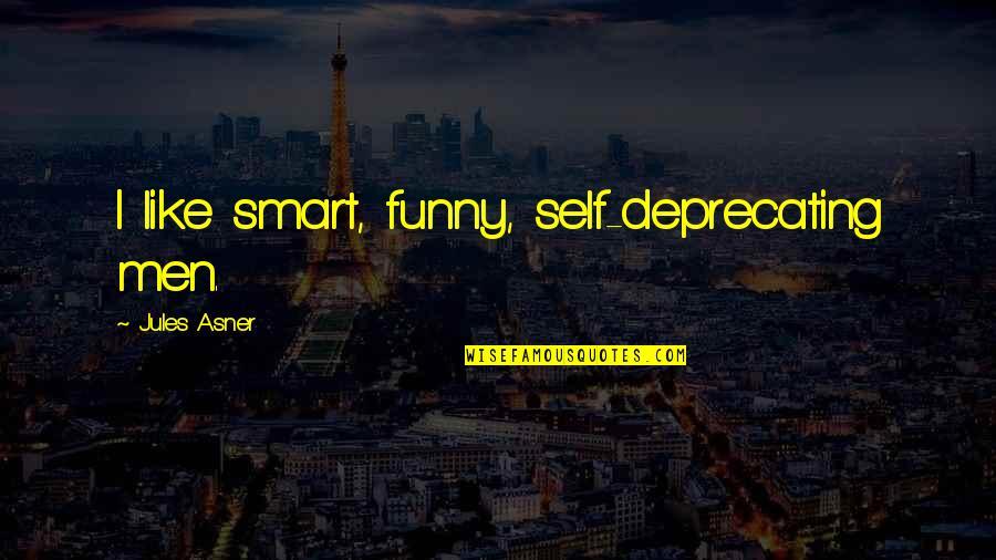 Self Deprecating Quotes By Jules Asner: I like smart, funny, self-deprecating men.