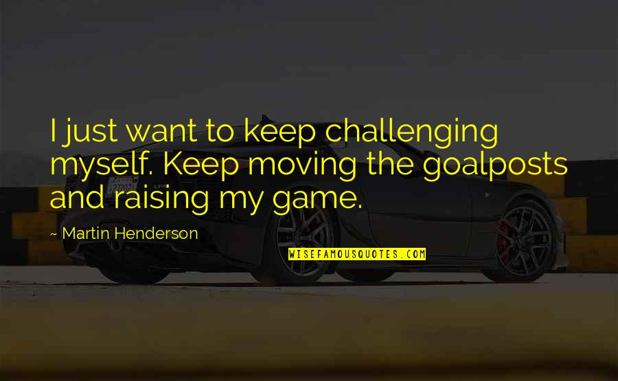 Self Employed Motivational Quotes By Martin Henderson: I just want to keep challenging myself. Keep