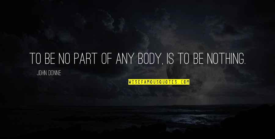 Self Empowerment Motivation Quotes By John Donne: To be no part of any body, is